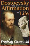 Dostoevsky and the Affirmation of Life, Cicovacki, Predrag, 1412853834