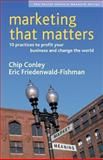 Marketing That Matters, Chip Conley and Eric Friedenwald-Fishman, 1576753832