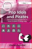 Pop Idols and Pirates : Mechanisms of Consumption and the Global Circulation of Popular Music, Fairchild, Charles, 0754663833