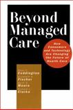 Beyond Managed Care : How Consumers and Technology Are Changing the Future of Health Care, Coddington, Dean C. and Moore, Keith D., 0787953830