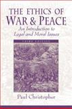 The Ethics of War and Peace : An Introduction to Legal and Moral Issues, Christopher, Paul, 0130923834