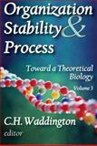 Organization Stability and Process : Toward a Theoretical Biology, , 020236383X