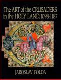 The Art of the Crusaders in the Holy Land, 1098-1187, Folda, Jaroslav, 0521453836