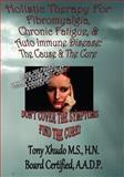 Holistic Therapy for Fibromyalgia, Chronic Fatigue and Auto Immune Disorders, Tony Xhudo, 1483983838