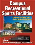 Campus Recreational Sports Facilities : Planning, Design, and Construction Guidelines, National Intramural-Recreational Sports Association (U.S.) Staff, 0736063838