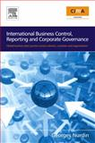 International Business Control, Reporting and Corporate Governance : Global Business Best Practice Across Cultures, Countries and Organisations, Nurdin, Georges, 075068383X