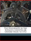 The Huguenots in the Nipmuck Country or Oxford Prior To 1713, George Fisher 1820-1897 [From Daniels, 1149413832