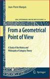 From a Geometrical Point of View : A Study of the History and Philosophy of Category Theory, Marquis, Jean-Pierre, 1402093837