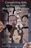 Connecting Kids to History with Museum Exhibitions : Understanding Young Audiences and Designing History Exhibits, , 159874383X