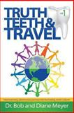 Truth, Teeth, and Travel Vol. 1, Bob Meyer and Diane Meyer, 1602903832