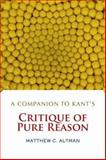 A Companion to Kant's Critique of Pure Reason, Matthew C. Altman, 0813343836