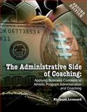 The Administrative Side of Coaching : Applying Business Concepts to Athletic Program Administrtation and Coaching, Leonard, Richard, 1885693834
