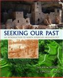 Seeking Our Past : An Introduction to North American Archaeology, Neusius, Sarah W. and Gross, G. Timothy, 0195173848