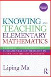 Knowing and Teaching Elementary Mathematics : Teachers' Understanding of Fundamental Mathematics in China and the United States, Ma, Liping, 0415873843