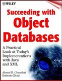 Succeeding with Object Databases : A Practical Look at Today's Implementations with Java and XML, Chaudhri, Akmal B. and Zicari, Roberto, 0471383848