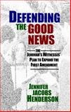 Defending the Good News : The Jehovah's Witnesses' Plan to Expand the First Amendment, Henderson, Jennifer Jacobs, 092299384X