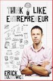 Think Like Entrepreneur, Erick Bulatowicz, 1480263842