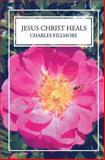 Jesus Christ Heals, Charles Fillmore, 1490923845