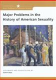 Major Problems in the History of American Sexuality : Documents and Essays, Peiss, Kathy and Paterson, Thomas, 039590384X