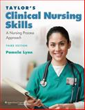 Taylor's Clinical Nursing Skills : A Nursing Process Approach, Lynn, Pamela, 078179384X