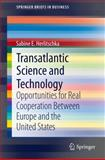 Transatlantic Science and Technology : Opportunities for Real Cooperation Between Europe and the United States, Herlitschka, Sabine E., 1461443849