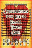 Conundrums in the Life of a Small Town Girl, Shirley Bradley, 1462673848