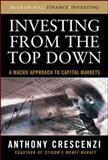 Investing from the Top Down : A Macro Approach to Capital Markets, Crescenzi, Anthony, 0071543848