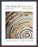 The Aims of Argument : A Brief Guide, Timothy Crusius, 0073383848