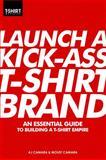 Launch A Kick-Ass T-Shirt Brand, Camara, A. J., 1st, 0615523846