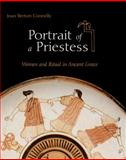 Portrait of a Priestess : Women and Ritual in Ancient Greece, Connelly, Joan Breton, 0691143846