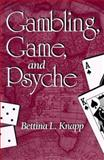 Gambling, Game, and Psyche, Knapp, Bettina L., 0791443841