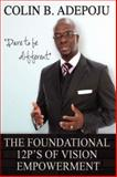 The Foundational 12 P's of Vision Empowerment, Colin B. Adepoju, 1434323846