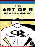 The Art of R Programming : A Tour of Statistical Software Design, Matloff, Norman, 1593273843