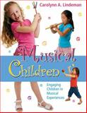Musical Children : Engaging Children in Musical Experiences, Lindeman, Carolyn A., 0136043844