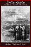 Shelley's Goddess : Maternity, Language, Subjectivity, Gelpi, Barbara Charlesworth, 0195073843