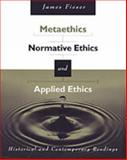 Metaethics, Normative Ethics, and Applied Ethics : Historical and Contemporary Readings, Fieser, James, 0534573843