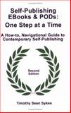 Self-Publishing EBooks and PODs : A How-to, Navigational Guide to Contemporary Self Publishing, Sykes, Timothy Sean, 0977893847