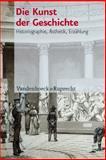 Die Kunst der Geschichte : Historiographie, Ästhetik, Erzählung, , 3525363842