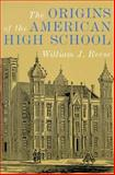 The Origins of the American High School, Reese, William J., 0300063849