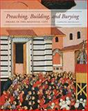 Preaching, Building, and Burying : Friars in the Medieval City, Bruzelius, Caroline, 0300203845