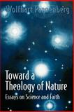 Toward a Theology of Nature : Essays on Science and Faith, Pannenberg, Wolfhart, 0664253849