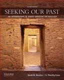 Seeking Our Past : An Introduction to North American Archaeology, Neusius, Sarah W. and Gross, G. Timothy, 0199873844