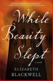 While Beauty Slept, Elizabeth Blackwell, 0425273849