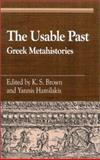 The Usable Past : Greek Metahistories, Brown, K. S and Hamilakis, Yannis, 0739103849