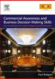 Commercial Awareness and Business Decision Making Skills : How to Understand and Analyse Company Financial Information, Rodgers, Paul, 0750683848