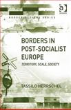 Borders in Post-Socialist Europe : Territory, Scale, Society, Herrschel, Tassilo and Kaiser, Robert, 0754643840
