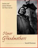 Honor the Grandmothers : Dakota and Lakota Women Tell Their Stories, , 0873513843