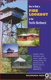 How to Rent a Fire Lookout in the Pacific Northwest, Tom Foley and Tish McFadden, 0899973841
