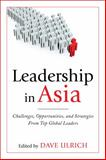 Leadership in Asia : Challenges, Opportunities, and Strategies from Top Global Leaders, Ulrich, Dave, 0071743847