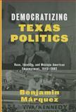 Democratizing Texas Politics, Benjamin Márquez, 0292753845